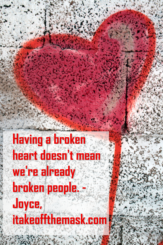 Having a broken heart doesnt mean were already broken people QUOTE.